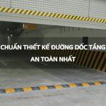 Tiêu chuẩn thiết kế đường dốc tầng hầm an toàn