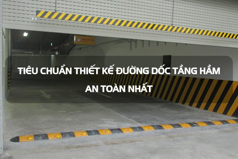 tieu-chuan-thiet-ke-duong-doc-tang-ham-an-toan-nhat