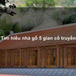 Bạn đã biết gì về lối kiến trúc nhà gỗ 5 gian chưa?