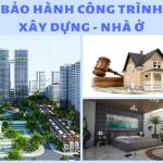 Bảo hành công trình nhà ở như thế nào theo đúng pháp luật?